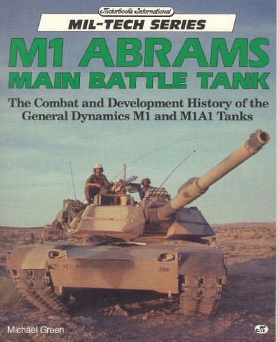 9780879385972: M1 Abrams Main Battle Tank: The Combat and Development History of the General Dynamics M1 and M1A1 Tanks (Mil-Tech Series)