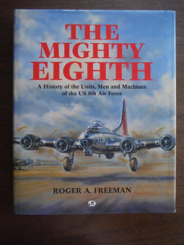 9780879386382: The Mighty Eighth (A History of the Units, Men and Machines of the Us 8th Air Force)