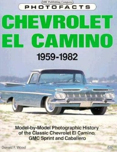 Chevrolet El Camino, 1959-82 (Classic Motorbooks Photofacts): Donald F. Wood