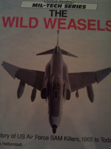 9780879386627: Wild Weasels: History of US Air Force SAM Killers, 1965 to Today (Mil-Tech Series)
