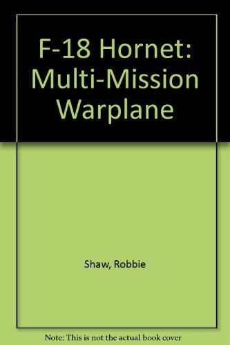 F-18 Hornet: Multi-Mission Warplane: Shaw, Robbie