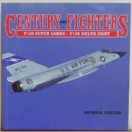 Century Series Fighters: F100 Super Sabre-F106 Delta Dart: Peter R. Foster
