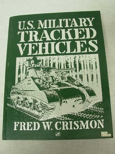 U.S. Military Tracked Vehicles.: Crismon, Fred W.
