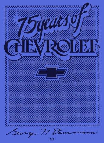 75 YEARS of CHEVROLET; CRESTLINE SERIES *: DAMMANN, GEORGE H.