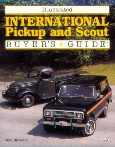 Illustrated International Pick-Up and Scout Buyer's Guide (Illustrated Buyer's Guide) (0879387777) by Tom Brownell