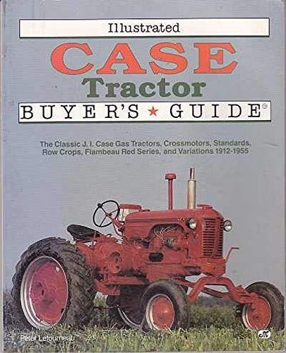 Illustrated Case Tractor Buyer's Guide: The Classic: Letourneau, Peter