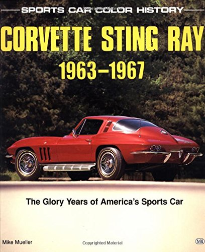9780879387884: Corvette Sting Ray, 1963-1967: The Glory Years of America's Sports Car (Sports Car Color History)
