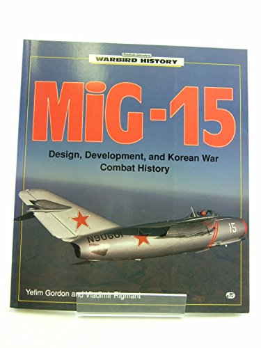 MIG-15: Design, Development, and Korean War Combat History (Warbird History): Yefim Gordon, ...