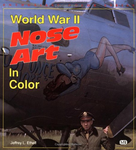 World War II Nose Art in Color (Enthusiast Color Series): Ethell, Jeffrey L.