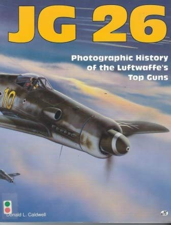 Jg 26: Photographic History of the Luftwaffe's: Donald L. Caldwell