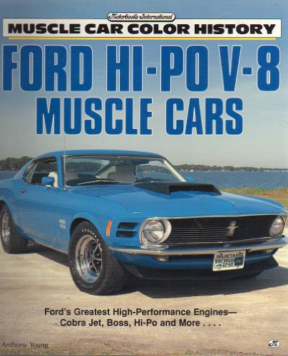 Ford Hi Po V8 Muscle Cars (Motorbooks International Muscle Car Color History): Young, Anthony