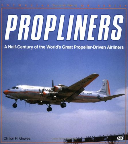 Propliners - A Half-Century of the World's Great Propeller-Driven Airliners