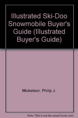 Illustrated Ski-Doo Snowmobile Buyers Guide (Illustrated Buyers Guide)