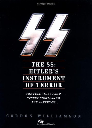 The SS: Hitler's Instrument of Terror: The Full Story From Street Fighters to the Waffen-SS (0879389052) by Williamson, Gordon