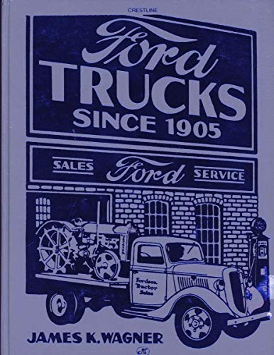 FORD TRUCKS SINCE 1905.: Wagner, James K.