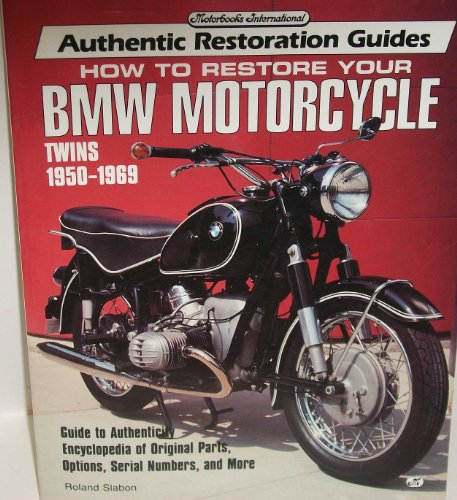 How to Restore Your Bmw Motorcycle Twins 1950-1969 (Motorbooks International Authentic Restoration Guides) (9780879389338) by Slabon, Roland