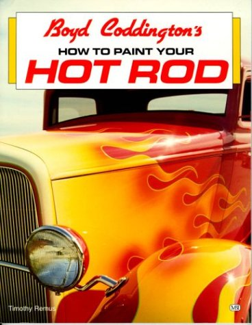 Boyd Coddington's How to Paint Your Hot Rod: Timothy Remus