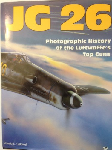 JG 26: Photographic History of the Luftwaffe's Top Guns: Caldwell, Donald J.