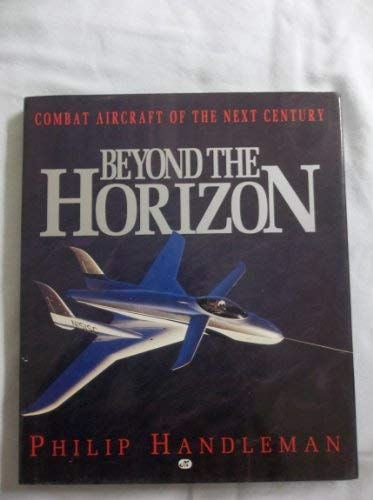 Beyond the Horizon: Combat Aircraft of the Next Century (Signed)