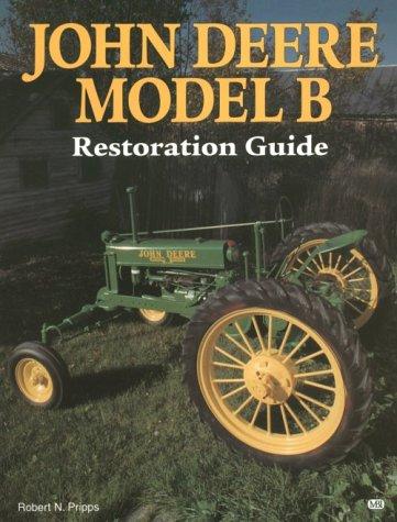 9780879389741: John Deere Model B Restoration Guide (Motorbooks International Authentic Restoration Guides)