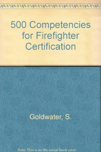 500 Competencies for Firefighter Certification: Goldwater, S.