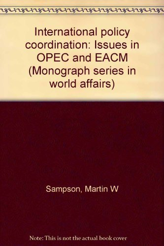 9780879400712: International policy coordination: Issues in OPEC and EACM (Monograph series in world affairs)