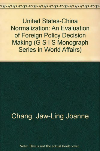 United States-China Normalization: An Evaluation of Foreign Policy Decision Making (G S I S Monograph Series in World Affairs) (0879400838) by Jaw-Ling Joanne Chang