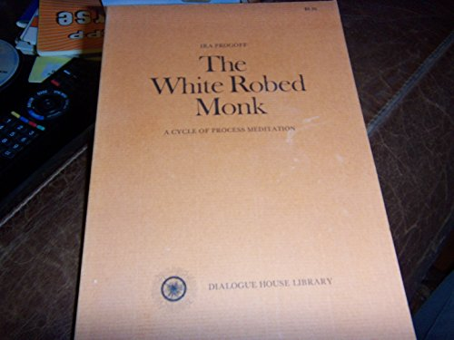 The White Robed Monk: Progoff, Ira