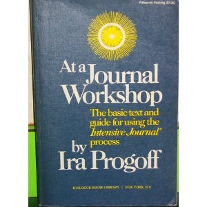 At a Journal Workshop: The Basic Text: Ira Progoff