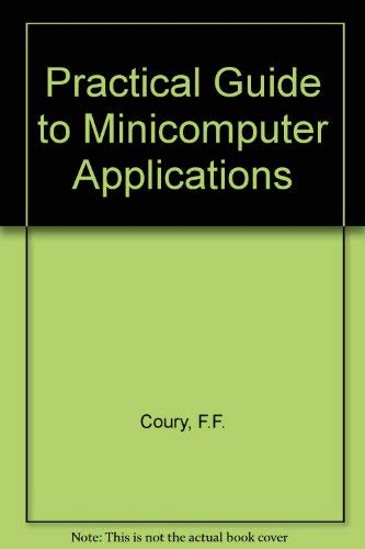 Practical Guide to Minicomputer Applications (IEEE Press selected reprint series): F.F. Coury