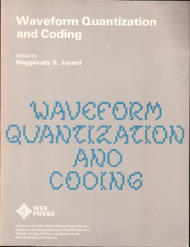 Waveform Quantization and Coding (IEEE Press selected: Jayant, N.S.