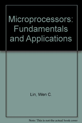 Microprocessors: Fundamentals and Applications (IEEE Press selected: Lin, Wen C.