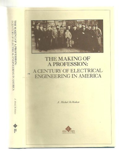The Making of a Profession: A Century of Electrical Engineering in America: McMahon, Adrian Michal