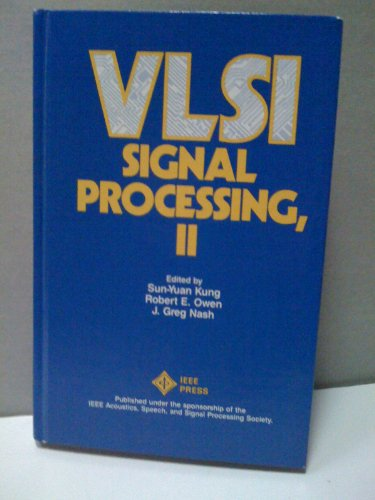 VLSI Signal Processing, II: Kung, sun-Yuan; Owen, Robert E.; Nash, J. Greg Eds.