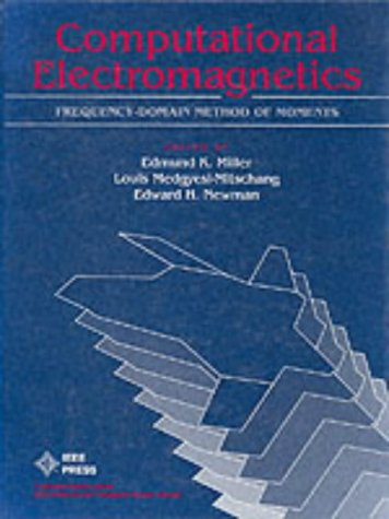 Computational Electromagnetics: Frequency-Domain Method of Moments (IEEE: Edmund K. Miller;