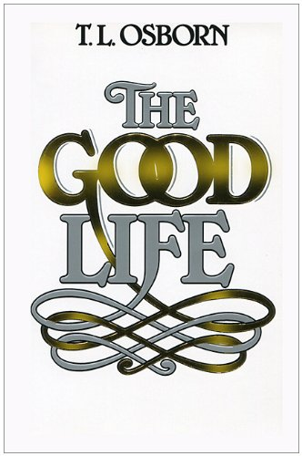 The Good Life (0879431482) by T.L. Osborn