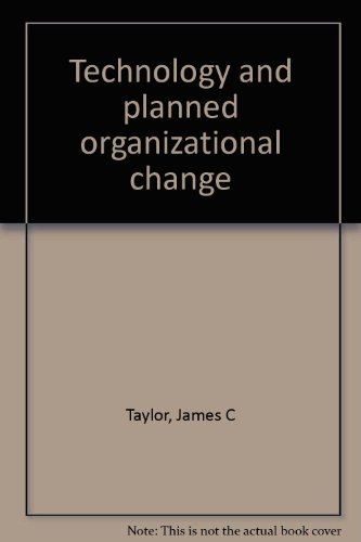 Technology and planned organizational change: James C Taylor