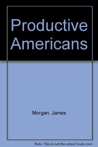 PRODUCTIVE AMERICANS: A STUDY OF HOW INDIVIDUALS CONTRIBUTE TO ECONOMIC PROGRESS. 3d Printing.: ...