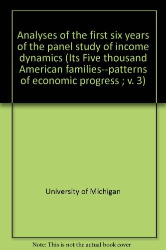 Analyses of the first six years of the panel study of income dynamics (Its Five thousand American ...