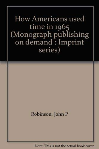 How Americans used time in 1965 (Monograph publishing on demand : Imprint series): John P Robinson