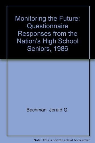 Monitoring the Future: Questionnaire Responses from the Nation's High School Seniors, 1986 (0879443197) by Jerald G. Bachman; Lloyd D. Johnston; Patrick M. O'Malley