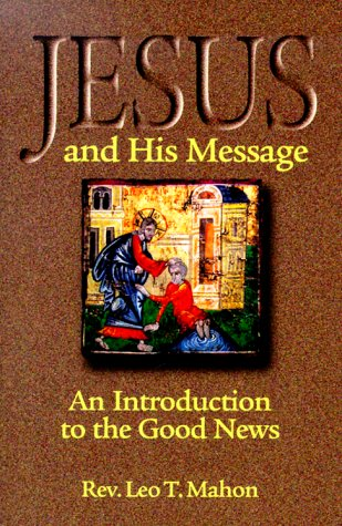 Jesus and His Message : An Introduction: Leo T. Mahon