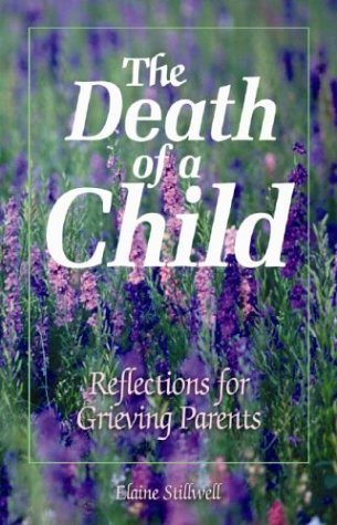 The Death Of A Child: Reflections For: Elaine E. Stillwell