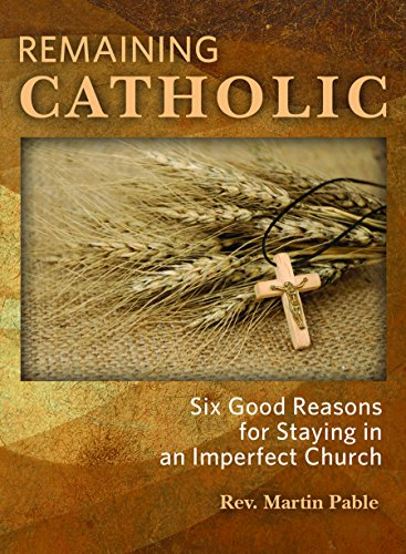 Remaining Catholic: Six Good Reasons for Staying in an Imperfect Church: Martin
