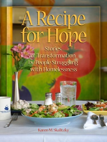 A Recipe for Hope: Stories of Transformation by People Struggling with Homelessness: Karen M. ...