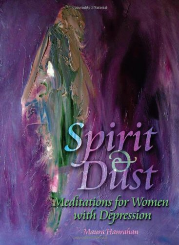 Spirit & Dust: Meditations for Women with Depression (9780879463960) by Maura Hanrahan