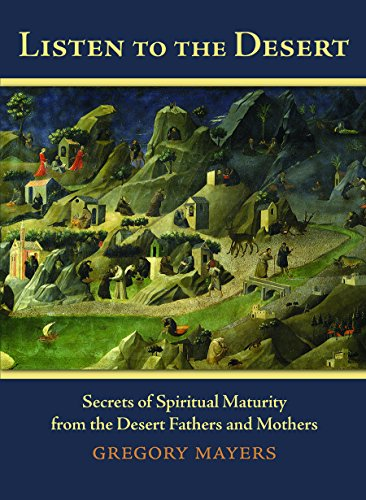 9780879465339: Listen to the Desert: Secrets of Spiritual Maturity from the Desert Fathers and Mothers