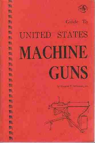 Guide to United States Machine Guns: Schreier, Konrad F.
