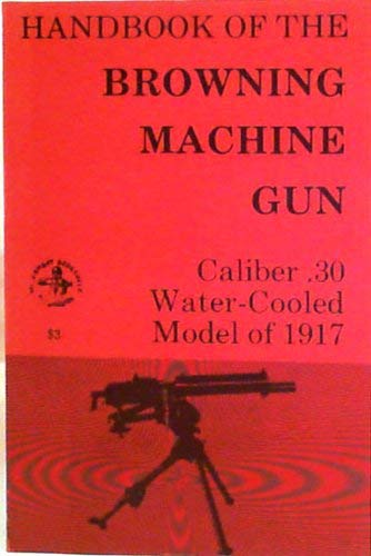 Handbook of the Browning Machine Gun, Caliber .30, Water Cooled, Model of 1917