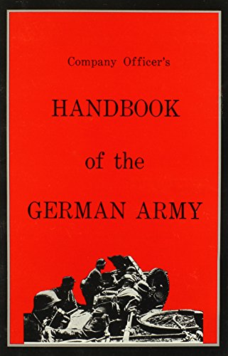 Company Officer's Handbook of the German Army (The Combat bookshelf): Us Government